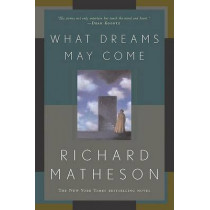 What Dreams May Come by Richard Matheson, 9780765308702