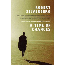 A Time of Changes by Robert Silverberg, 9780765322319