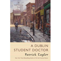 A Dublin Student Doctor: An Irish Country Novel by Patrick Taylor, 9780765326744