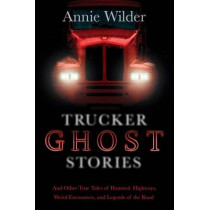 Trucker Ghost Stories: And Other True Tales of Haunted Highways by Annie Wilder, 9780765330352