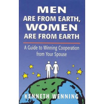 Men are from Earth, Women are from Earth: A Guide to Winning Cooperation from Your Spouse by Kenneth Wenning, 9780765701022