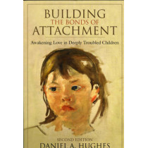 Building the Bonds of Attachment: Awakening Love in Deeply Troubled Children by Daniel A. Hughes, 9780765704047