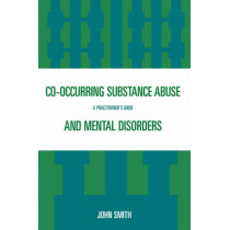 Co-occurring Substance Abuse and Mental Disorders: A Practitioner's Guide by John Smith, 9780765704528