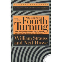 The Fourth Turning: What the Cycles of History Tell Us About America's Next Rendezvous with Destiny by Neil Howe, 9780767900461