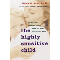 Highly Sensitive Child by Elaine N. Aron, 9780767908726
