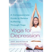 Yoga For Depression: A Compassionate Guide to Relieve Suffering Through Yoga by Amy Weintraub, 9780767914505