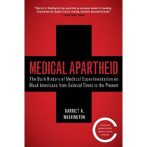 Medical Apartheid: The Dark History of Medical Experimentation on Black Americans from Colonial Times to the Present by Harriet A. 260hington, 9780767915472