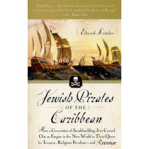 Jewish Pirates of the Caribbean: How a Generation of Swashbuckling Jews Carved Out an Empire in the New World in Their Quest for Treasure, Religious Freedom--And Revenge by Edward Kritzler, 9780767919524