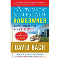 The Automatic Millionaire Homeowner: A Lifetime Plan to Finish Rich in Real Estate by David Bach, 9780767921213