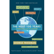 The Next 100 Years: A Forecast for the 21st Century by George Friedman, 9780767923057