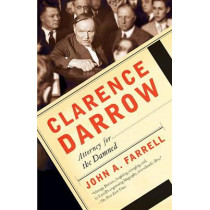 Clarence Darrow: Attorney for the Damned by John A Farrell, 9780767927598