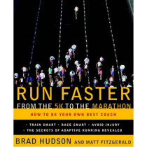 Run Faster from the 5K to the Marathon: How to Be Your Own Best Coach by Brad Hudson, 9780767928229