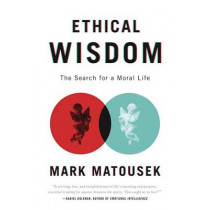Ethical Wisdom: The Search for a Moral Life by Mark Matousek, 9780767930680