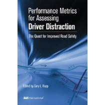 Performance Metrics for Assessing Driver Distraction: The Quest for Improved Road Safety by Gary L. Rupp, 9780768034967