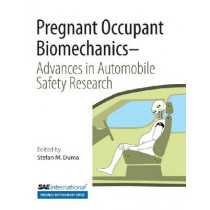 Pregnant Occupant Biomechanics: Advances in Automobile Safety Research by Stefan Duma, 9780768048490