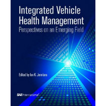 Integrated Vehicle Health Management Perspectives on an Emerging Field by Ian K. Jennions, 9780768064322