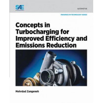 Concepts in Turbocharging for Improved Efficiency and Emissions Reduction by Mehrdad Zangeneh, 9780768079760