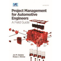 Project Management for Automotive Engineers: A Field Guide by Jon M. Quigley, 9780768080773