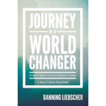 Journey of a World Changer: 40 Days to Ignite a Life That Transforms the World by Banning Liebscher, 9780768402933