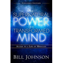 Supernatural Power Of A Transformed Mind Expanded Editio, Th by Bill Johnson, 9780768404203