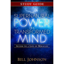 The Supernatural Power of a Transformed Mind Study Guide: Access to a Life of Miracles by Pastor Bill Johnson, 9780768404234