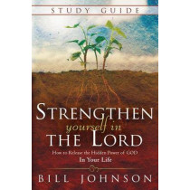 Strengthen Yourself In The Lord Study Guide by Bill Johnson, 9780768407778