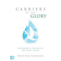 Carriers of the Glory: Becoming a Friend of the Holy Spirit by David Diga Hernandez, 9780768410211