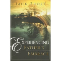 Experiencing Father's Embrace by Frost, Jack, 9780768423488
