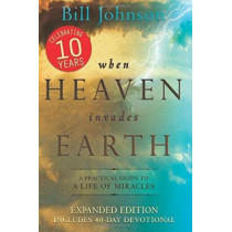 When Heaven Invades Earth Expanded Edition by Bill Johnson, 9780768442106