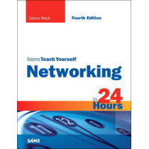 Sams Teach Yourself Networking in 24 Hours by Uyless N. Black, 9780768685763