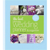 The Knot Ultimate Wedding Planner & Organizer [binder Edition]: Worksheets, Checklists, Etiquette, Calendars, and Answers to Frequently Asked Questions by Carley Roney, 9780770433369