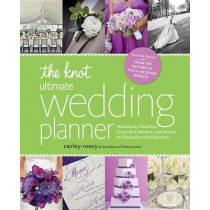 The Knot Ultimate Wedding Planner by Carley Roney, 9780770433772