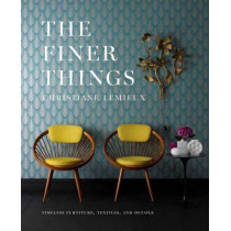 The Finer Things: Timeless Furniture, Textiles, and Details by Christiane Lemieux, 9780770434298