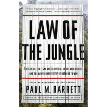 Law of the Jungle: The $19 Billion Legal Battle Over Oil in the Rain Forest and the Lawyer Who'd Stop at Nothing to Win by Dr Paul M Barrett, 9780770436360