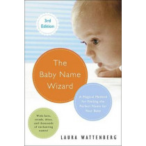 The Baby Name Wizard: A Magical Method for Finding the Perfect Name for Your Baby by Laura Wattenberg, 9780770436476