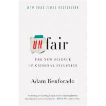 Unfair: The New Science of Criminal Injustice by Adam Benforado, 9780770437787