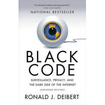 Black Code: Surveillance, Privacy, and the Dark Side of the Internet by Ronald J. Deibert, 9780771025358