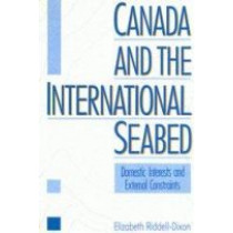 Canada and the International Seabed: Domestic Determinants and External Constraints by Elizabeth Riddell-Dixon, 9780773506947