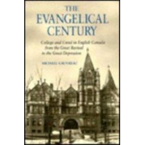 The Evangelical Century: College and Creed in English Canada from the Great Revival to the Great Depression: Volume 5 by Michael Gauvreau, 9780773507692