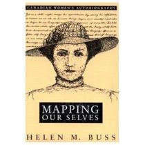 Mapping Our Selves: Canadian Women's Autobiography by Helen M. Buss, 9780773509757