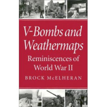 V-Bombs and Weathermaps: Reminiscences of World War II by Brock McElheran, 9780773513303