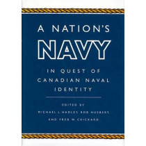 A Nation's Navy: In Quest of Canadian Naval Identity by Michael L. Hadley, 9780773515062