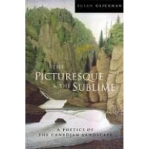 The Picturesque and the Sublime: A Poetics of the Canadian Landscape by Susan Glickman, 9780773517325