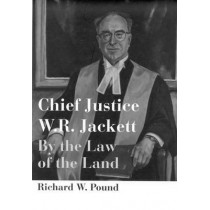 Chief Justice W.R. Jackett: By the Law of the Land by Richard W. Pound, 9780773518988