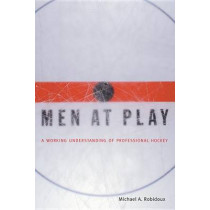 Men at Play: A Working Understanding of Professional Hockey by Michael A. Robidoux, 9780773521698