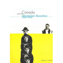 Canada and the Ukrainian Question, 1939-1945: Volume 36 by Bohdan S. Kordan, 9780773522305
