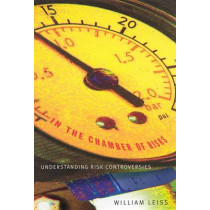 In the Chamber of Risks: Understanding Risk Controversies by William Leiss, 9780773522381