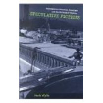 Speculative Fictions: Contemporary Canadian Novelists and the Writing of History by Herb Wyile, 9780773523159