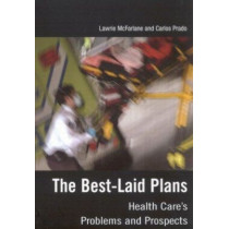 The Best-Laid Plans: Health Care's Problems and Prospects by Lawrie McFarlane, 9780773523647