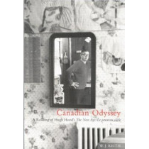 Canadian Odyssey: A Reading of Hugh Hood's The New Age/Le nouveau siecle by Keith, 9780773523890